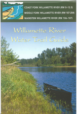 Willamette River Water Trail Guide: Coastal Fk Middle Fk & Main Willamette River
