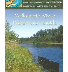 Willamette River Water Trail Guide: Coastal Fk Middle Fk & Main Willamette River