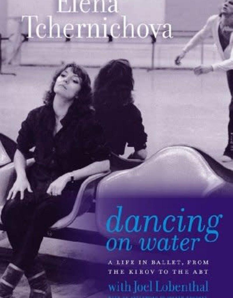 Dancing on Water - A Life in Ballet by Elena Tchernichova with Joel Loebenthal