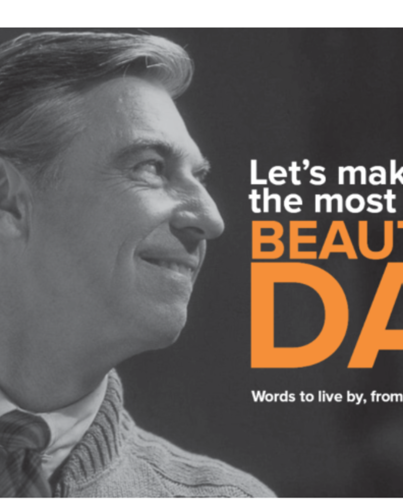 verdigris LET'S MAKE THE MOST OF THIS BEAUTIFUL DAY - MISTER ROGERS WISDOM