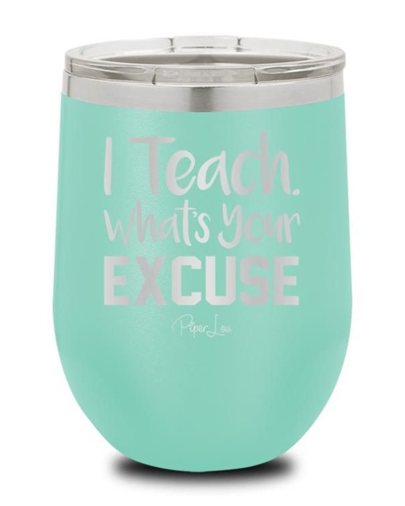 Piper Lou Teach Whats Your Excuse Wine Cup