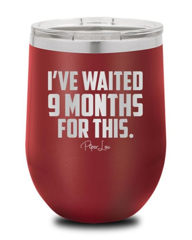 Piper Lou I've Waited 9 Months Wine Cup