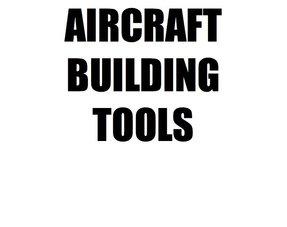 AIRCRAFT BUILDING TOOLS