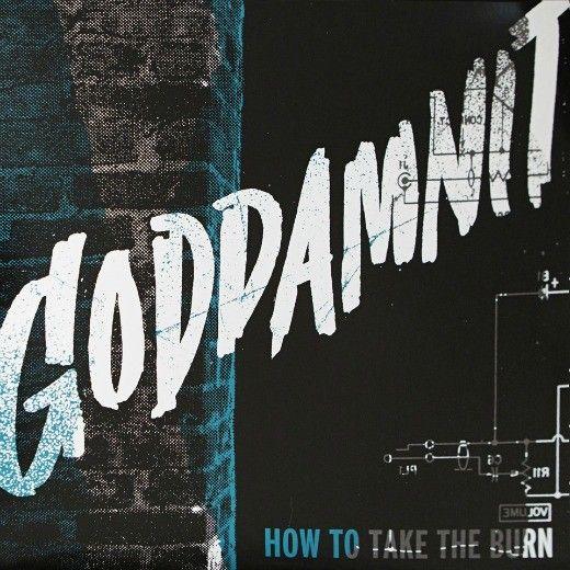 Goddamnit - How To Take The Burn
