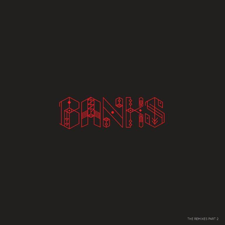BANKS - The Remixes Part 2 [12''] (unreleased remixes, limited to 2000, indie-exclusive)