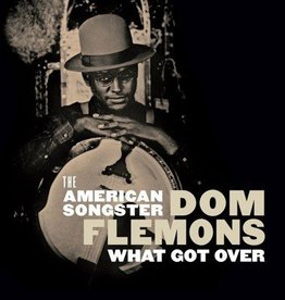 Dom Flemons - What Got Over [10''] (9 new tracks, limited to 1000, indie-exclusive)
