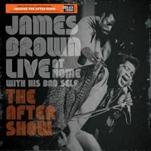 James Brown - Live At Home With His Bad Self: The After Show [LP] (first time on vinyl, exclusive 'after show' set, limited to 5000, indie advance-exclusive)