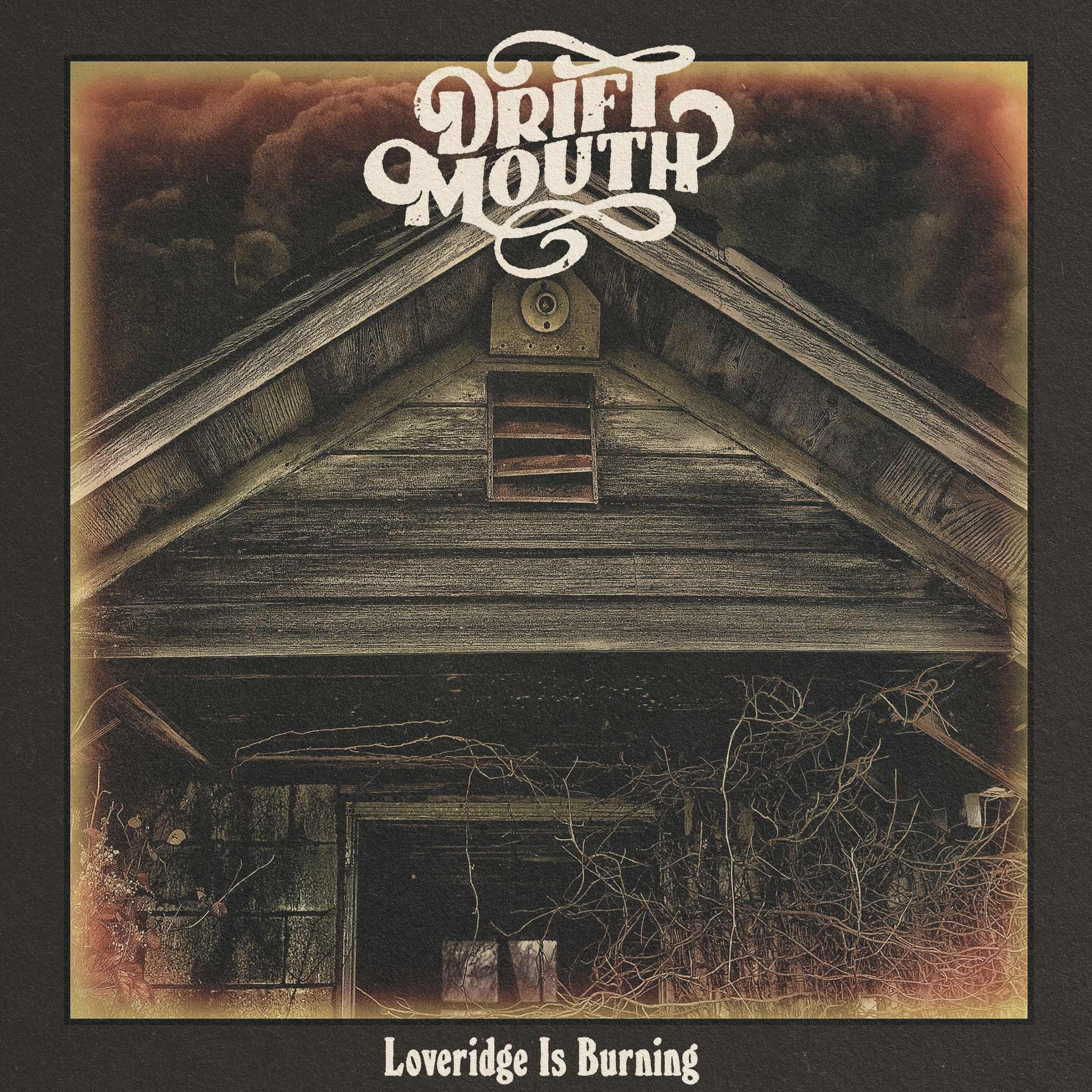 Drift Mouth - Loveridge Is Burning