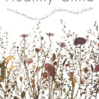 Aromatherapy for the Healthy Child: More Than 300 Natural, Nontoxic & Fragrant