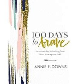 Downs, Annie 100 Days to Brave:  Devotions for Unlocking Your Most Courageous Self