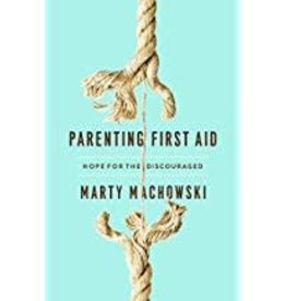 Machowski, Marty Parenting First Aid:   Hope for the Discouraged