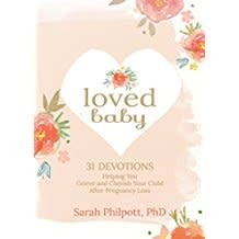 Sarah Philpott Loved Baby:  31 Devotions Helping You Grieve and Cherish Your Child After Pregnancy Loss