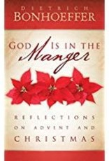 Bonhoeffer, Dietrich God Is In The Manager:  Reflections on Advent and Christmas