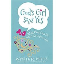 Pitts, Wynter God's Girl Says Yes:  What God Can do When We Follow Him