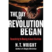 Wright, N.T. Day the Revolution Began, The