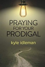 Idleman, Kyle Praying for your Prodigal