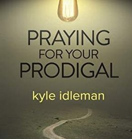 Idleman, Kyle Praying for your Prodigal 7710