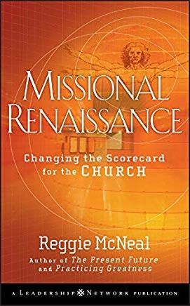 McNeal, Reggie Missional Renaissance:  Changing the Scorecard for the Church
