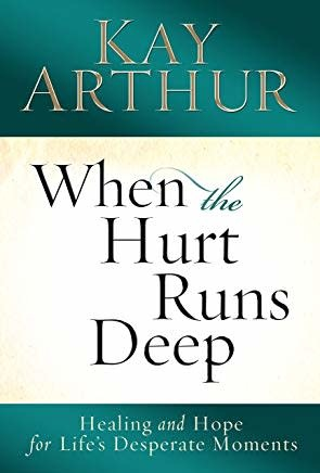 Arthur, Kay When the Hurt Runs Deep:  Healing and Hope for Lif'es Desperate Moments