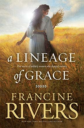 Rivers, Francine A Lineage of Grace:  Five Stories of Unlikely Women Who Changed Eternity