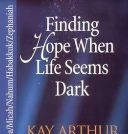 Arthur, Kay Finding Hope When Life Seems Dark (Hosea/Micah/Nahum/Habakkuk/Zephaniah)  8251