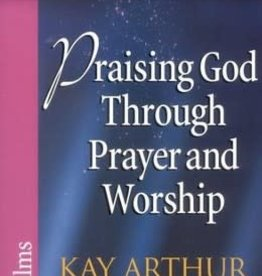 Arthur, Kay Praising God Through Prayer and Worship (Psalms)  3040