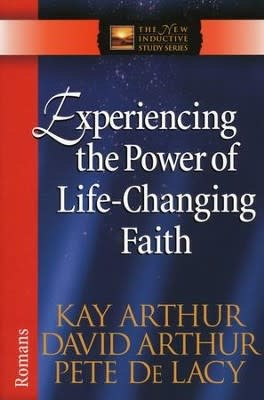 Arthur, Kay Experiencing the Power of Life-Changing Faith (Romans) 2730