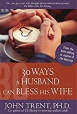 Trent, John 30 Ways a Husband can Bless his Wife 2836