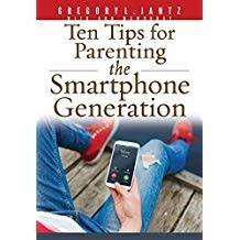 Jantz, Gregory Ten Tips for Parenting the Smartphone Generation 3703