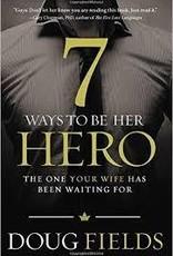 Fields, Doug 7 Ways to Be Her Hero 0561