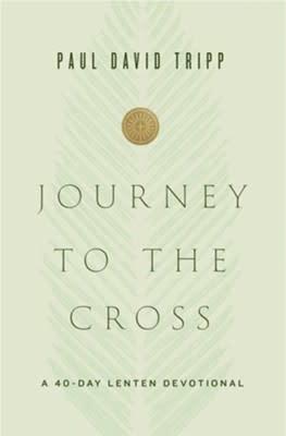 Tripp, Paul David Journey to the Cross 7674