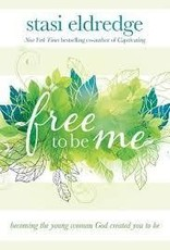 Eldredge, Staci Free to Be Me: Becoming the Young Woman God Created You to Be