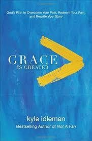 Idleman, Kyle Grace Is Greater: God's Plan to Overcome Your Past, Redeem Your Pain, and Rewrite Your Story  9418