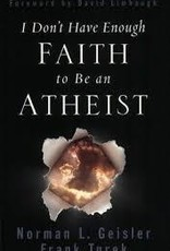 Geisler/Turek I Don't Have Enough Faith to Be An Athiest 5612