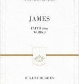 Hughes, R. Kent James: Faith That Works 1421