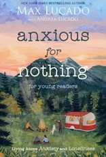 Lucado, Max Anxious for Nothing - Kids Edition 9543