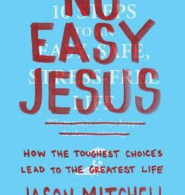 Mitchell, Jason No Easy Jesus: How the Toughest Choices Lead to the Greatest Life