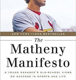 Matheny, Mike Matheny Manifesto: A Young Manager's Old-School Views on Success in Sports and Life 6692