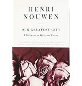 Nouwen, Henri Our Greatest Gift 0269