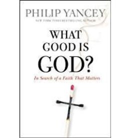 Yancey, Philip What Good Is God?: In Search of a Faith That Matters 9843