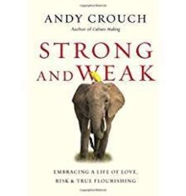 Crouch, Andy Strong and Weak: Embracing a Life of  Love, Risk & True Following