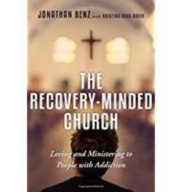 Benz, Jonathan Recovery-Minded Church, The: Loving and Ministering to People With Addiction