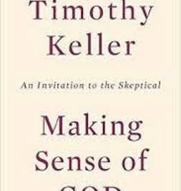 Keller, Timothy Making Sense of God: An Invitat