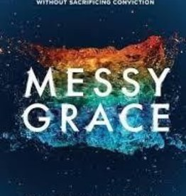 Kaltenbach, Caleb Messy Grace: How a Pastor with Gay Parents Learned to Love Others Without Sacrificing Conviction