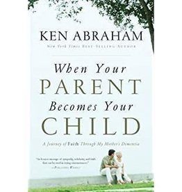 Abraham, Ken When Your Parent Becomes Your Child 7278