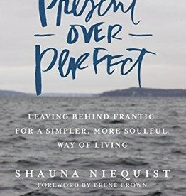 Niequist, Shauna Present Over Perfect: Leaving 2991