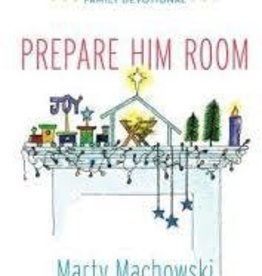 Machowski, Marty Prepare Him Room: Celebrating the Birth of Jesus Family Devotional