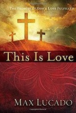 Lucado, Max This Is Love: The Promise of God's 0066