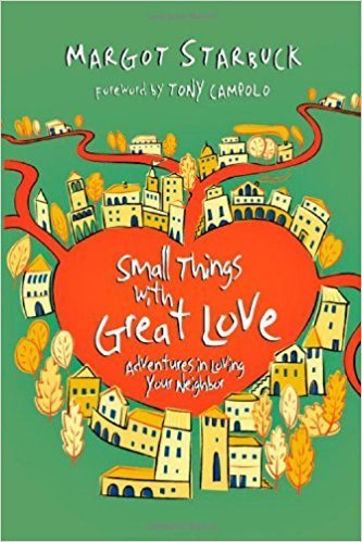 Starbuck, Margot Small Things with Great Love: Adventures in Loving Your Neighbor 8172