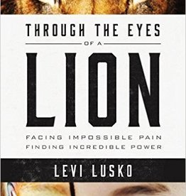 Lusko, Levi Through the Eyes of a Lion: Facing Impossible Pain, Finding Incredible Power